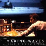 Making Waves- The Art of Cinematic Sound